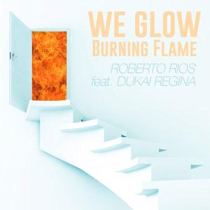 ROBERTO RIOS feat. DUKAI REGINA - We Glow (Burning Flame)
