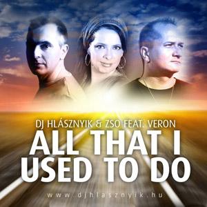 DJ HLÁSZNYIK & ZSO feat. VERON - All That I Used To Do