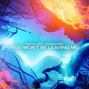 NIKOLA feat. LIVINGSTONE - You Won't Be Leaving Me