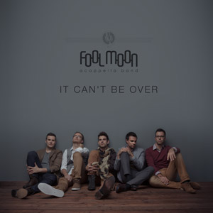 FOOL MOON - It Can't Be Over