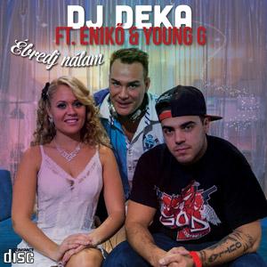 DJ DEKA ft. ENIKŐ & YOUNG G - Ébredj nálam