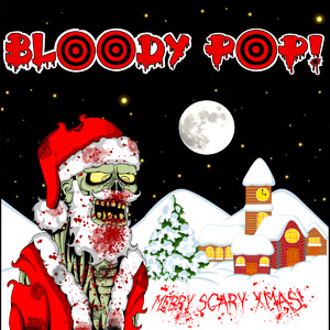 BLOODY POP! AND FRIENDS - Merry Scary Christmas
