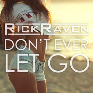 RICK RAVEN - Don't Ever Let Go