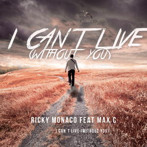 RICKY MONACO feat. MAX C - I Can't Live (Without You)