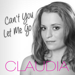CLAUDIA - Can't You Let Me Go