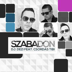 DJ.DEZI feat. CSORDÁS TIBI - Szabadon