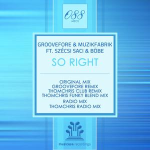 GROOVEFORE & MUZIKFABRIK ft. SZÉCSI SACI & BÖBE - So Right