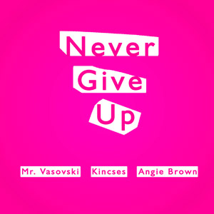 MR. VASOVSKI & KINCSES feat. ANGIE BROWN - Never Give Up