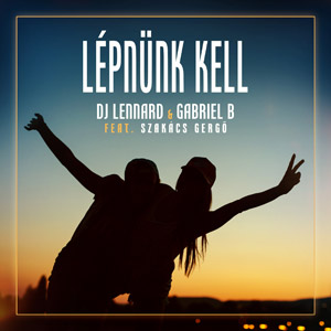 DJ LENNARD & GABRIEL B feat. SZAKÁCS GERGŐ - Lépnünk kell