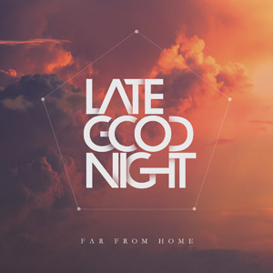 LATE GOODNIGHT - Far From Home