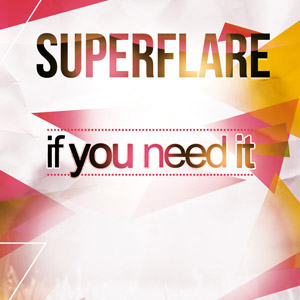 SUPERFLARE - If You Need It