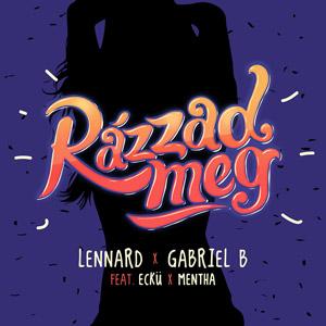 LENNARD x GABRIEL B feat. ECKÜ x MENTHA - Rázzad meg