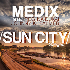 MEDIX feat. REGINA DUKAI & JOHNNY K. PALMER - Sun City