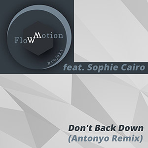 FLOWMOTION PROJEKT feat. SOPHIE CAIRO - Don't Back Down (Antonyo Remix)