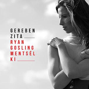 GEREBEN ZITA - Ryan Gosling Mentsél Ki