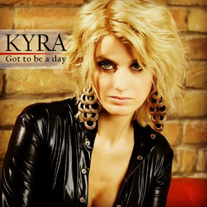 KYRA - Got To Be A Day
