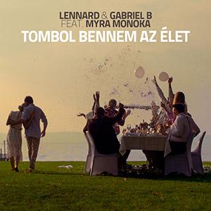LENNARD & GABRIEL B feat. MYRA MONOKA - Tombol bennem az élet