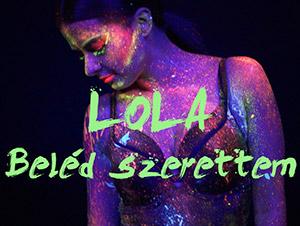 LOLA - Beléd szerettem