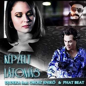 DJ DEKA feat. OROSZ ENIKŐ & PHAT BEAT - Képzelt látomás