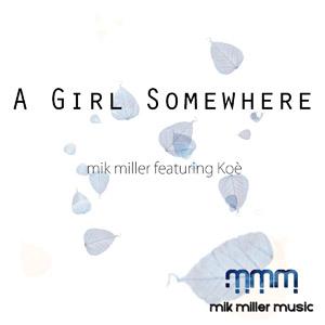 MIK MILLER featuring KOÉ - A Girl Somewhere
