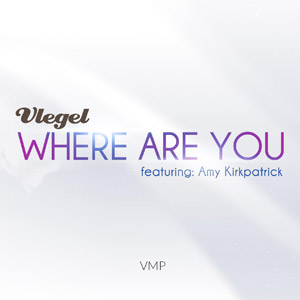 VLEGEL feat. AMY KIRKPATRICK - Where Are You