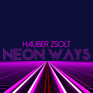 HAUBER ZSOLT - Neon Ways