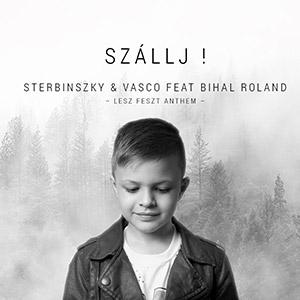 STERBINSZKY & VASCO feat. BIHAL ROLAND - Szállj! (LeszFeszt Anthem)
