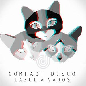 COMPACT DISCO - Lazul a város