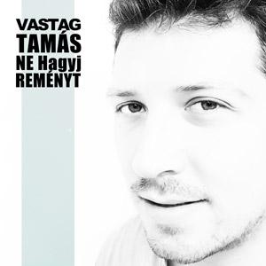 VASTAG TAMÁS - Ne hagyj reményt