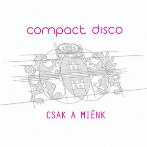 COMPACT DISCO - Csak a miénk